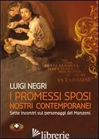 PROMESSI SPOSI NOSTRI CONTEMPORANEI. SETTE LEZIONI SU MANZONI. CON DVD (I) - NEGRI LUIGI