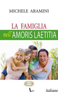 FAMIGLIA NELL'AMORIS LAETITIA (LA) - ARAMINI MICHELE