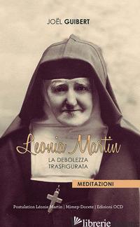 LEONIA MARTIN. LA DEBOLEZZA TRASFIGURATA - GUIBERT JOEL