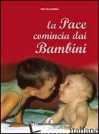 PACE COMINCIA CON I BAMBINI (LA) - PELLEGRINO PINO