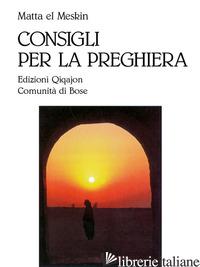 CONSIGLI PER LA PREGHIERA - MATTA EL MESKIN; DOTTI G. (CUR.)