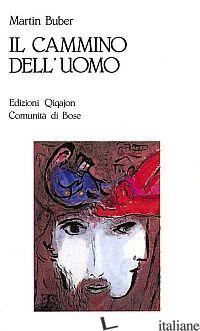 CAMMINO DELL'UOMO SECONDO L'INSEGNAMENTO CHASSIDICO (IL) - BUBER MARTIN; BIANCHI E. (CUR.)