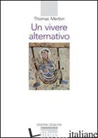 VIVERE ALTERNATIVO (UN) - MERTON THOMAS; DOTTI G. (CUR.)