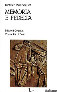 MEMORIA E FEDELTA' - BONHOEFFER DIETRICH; BIANCHI E. (CUR.)