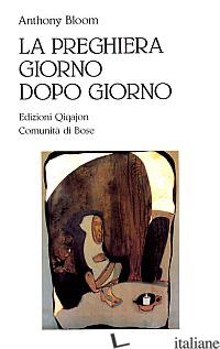 PREGHIERA GIORNO DOPO GIORNO (LA) - BLOOM ANTHONY; WYBREW H. (CUR.)
