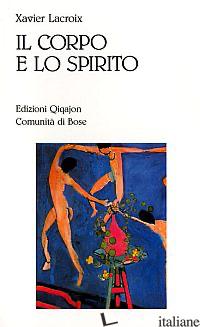 CORPO E LO SPIRITO. SESSUALITA' E VITA CRISTIANA (IL) - LACROIX XAVIER