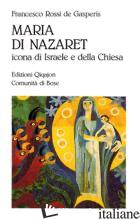 MARIA DI NAZARET. ICONA DI ISRAELE E DELLA CHIESA - ROSSI DE GASPERIS FRANCESCO