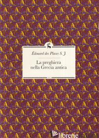 PREGHIERA NELLA GRECIA ANTICA (LA) - DES PLACES EDOUARD