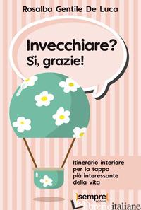 INVECCHIARE? SI', GRAZIE! ITINERARIO INTERIORE PER LA TAPPA PIU' INTERESSANTE DE - GENTILE DE LUCA ROSALBA