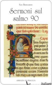 SERMONI SUL SALMO 90 - BERNARDO DI CHIARAVALLE (SAN)
