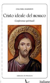 CRISTO IDEALE DEL MONACO. CONFERENZE SPIRITUALI - MARMION COLUMBA