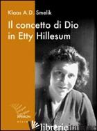 CONCETTO DI DIO IN ETTY HILLESUM (IL) - SMELIK KLAAS A.; VAN OORD G. (CUR.)