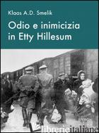 ODIO E INIMICIZIA IN ETTY HILLESUM - SMELIK KLAAS A.; VAN OORD G. (CUR.)