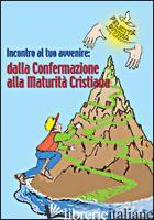 INCONTRO AL TUO AVVENIRE: DALLA CONFERMAZIONE ALLA MATURITA' CRISTIANA - AA.VV.