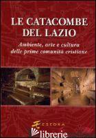 CATACOMBE DEL LAZIO. AMBIENTE, ARTE E CULTURA DELLE PRIME COMUNITA' CRISTIANE (L - AA.VV.