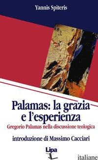PALAMAS: LA GRAZIA E L'ESPERIENZA. GREGORIO PALAMAS NELLA DISCUSSIONE TEOLOGICA - SPITERIS YANNIS