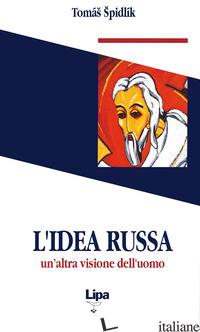 IDEA RUSSA. UN'ALTRA VISIONE DELL'UOMO (L') - SPIDLIK TOMAS