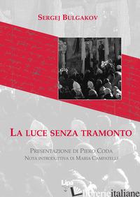 LUCE SENZA TRAMONTO (LA) - BULGAKOV SERGEJ N.; CAMPATELLI M. (CUR.)