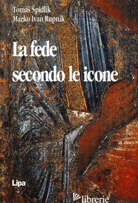 FEDE SECONDO LE ICONE (LA) - SPIDLIK TOMAS; RUPNIK MARKO I.