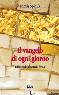 VANGELO DI OGNI GIORNO. RIFLESSIONI SUL VANGELO FERIALE (IL) - SPIDLIK TOMAS; MORANDI F. (CUR.)