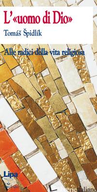 UOMO DI DIO. ALLE RADICI DELLA VITA RELIGIOSA (L') - SPIDLIK TOMAS