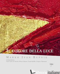 COLORE DELLA LUCE. EDIZ. A COLORI (IL) - RUPNIK MARKO I.