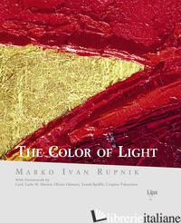 COLOR OF LIGHT. EDIZ. A COLORI (THE) - RUPNIK MARKO I.