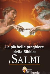 PIU' BELLE PREGHIERE DELLA BIBBIA: I SALMI (LE) - AA.VV.