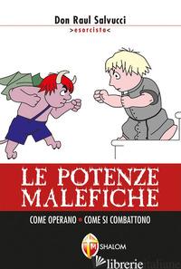 POTENZE MALEFICHE. COME OPERANO. COME SI COMBATTONO (LE) - SALVUCCI RAUL