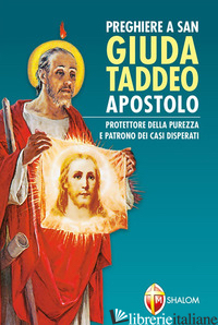PREGHIERE A SAN GIUDA TADDEO APOSTOLO. PROTETTORE DELLA PUREZZA E PATRONO DEI CA - AA.VV.