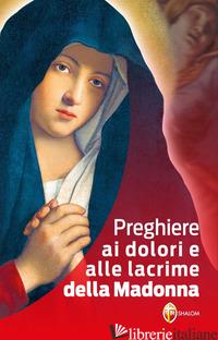 PREGHIERE AI DOLORI E ALLE LACRIME DELLA MADONNA - AA.VV.