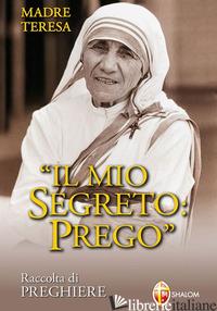 MIO SEGRETO: PREGO (IL) - TERESA DI CALCUTTA (SANTA)