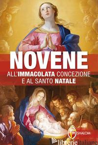 NOVENE ALL'IMMACOLATA CONCEZIONE E AL SANTO NATALE - SPREAFICO SERAFINO; BRIOSCHI GIUSEPPE