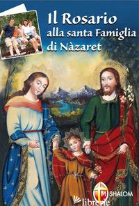 ROSARIO DELLA SANTA FAMIGLIA DI NAZARET (IL) - PAOLUCCI BEDINI LUCIANO