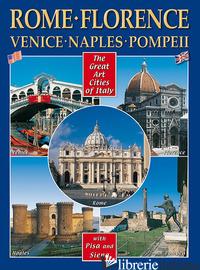 CITTA' D'ARTE IN ITALIA. ROMA, FIRENZE, VENEZIA, NAPOLI, POMPEI, PISA E SIENA. E - AA.VV.
