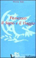 FRANCESCO. IL SOGNO E IL VIAGGIO - BODO MURRAY; MAESTRINI A. P. (CUR.)
