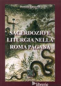 SACERDOZIO E LITURGIA NELLA ROMA PAGANA - LANZETTA DOMIZIA