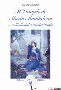 VANGELO DI MARIA MADDALENA... RESTITUITO DAL LIBRO DEL TEMPO (IL) - MEUROIS DANIEL; MUGGIA D. (CUR.)