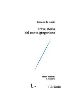 BREVE STORIA DEL CANTO GREGORIANO - DE NOBILI LORENZO