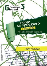 COME SE VEDESSIMO L'INVISIBILE. GUIDA AL CAMPO. VOL. 3: GIOVANI - FRASCA M. F. (CUR.)