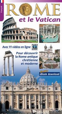 ROME ET LE VATICAN. POUR DECOUVRIR LA ROME ARCHEOLOGIQUE ET MONUMENTAL -