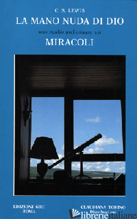 MANO NUDA DI DIO. UNO STUDIO PRELIMINARE SUI MIRACOLI (LA) - LEWIS CLIVE S.