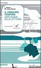 PRINCIPE CASPIAN. UNA GUIDA ALLA LETTURA (IL) - RYKEN LELAND; LAMP MEAD MARJORIE