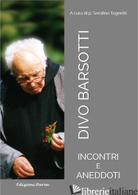 DIVO BARSOTTI. INCONTRI E ANEDDOTI - TOGNETTI S. (CUR.)
