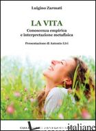 VITA. CONOSCENZA EMPIRICA E INTERPRETAZIONE METAFISICA (LA) - ZARMATI LUIGINO