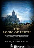 LOGIC OF TRUTH (THE) - SLATTERY WILLIAM J.
