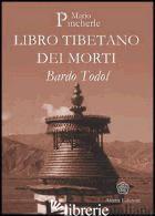 BARDO TODOL. LIBRO TIBETANO DEI MORTI - PINCHERLE MARIO