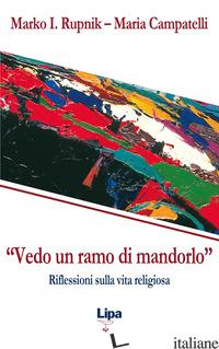 «VEDO UN RAMO DI MANDORLO». RIFLESSIONI SULLA VITA RELIGIOSA - RUPNIK MARKO I.; CAMPATELLI MARIA