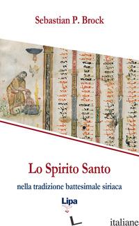 SPIRITO SANTO NELLA TRADIZIONE BATTESIMALE SIRIACA (LO) - BROCK SEBASTIAN