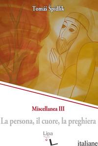 PERSONA, IL CUORE, LA PREGHIERA. MISCELLANEA (LA). VOL. 3 - SPIDLIK TOMAS
